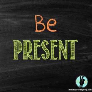 Be Presnt Mindfulness quote