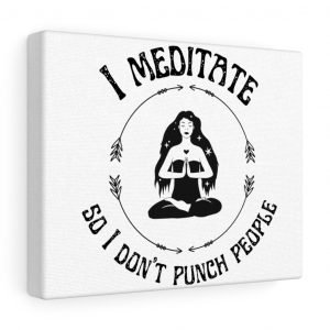 I meditate so I don't punch people canvas print